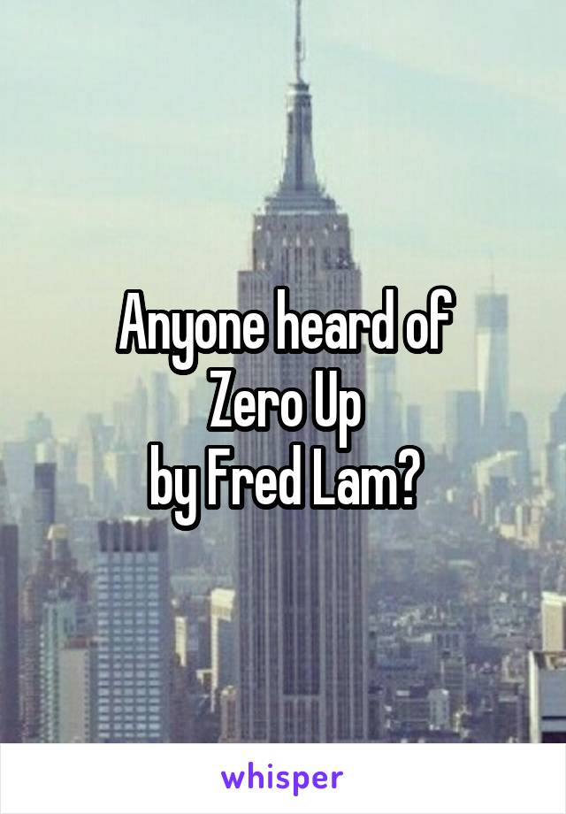 Anyone heard of  Zero Up  by Fred Lam?