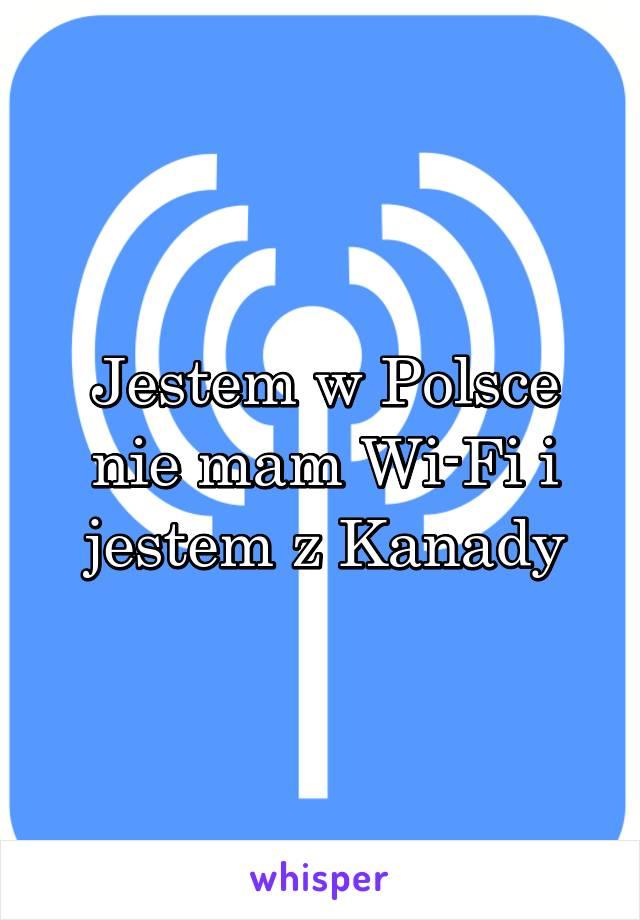 Jestem w Polsce nie mam Wi-Fi i jestem z Kanady