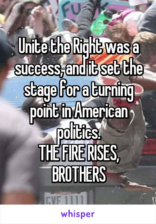 Unite the Right was a success, and it set the stage for a turning point in American politics. THE FIRE RISES, BROTHERS