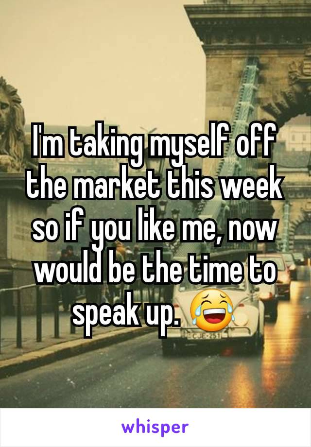I'm taking myself off the market this week so if you like me, now would be the time to speak up. 😂