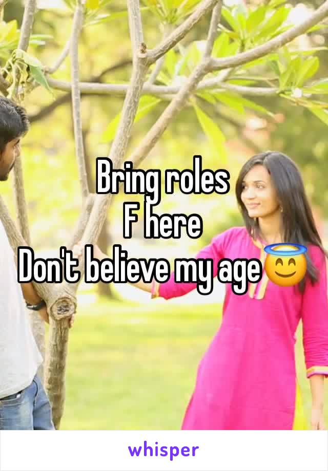 Bring roles F here Don't believe my age😇