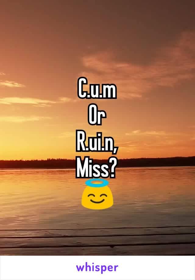 C.u.m Or R.ui.n, Miss? 😇