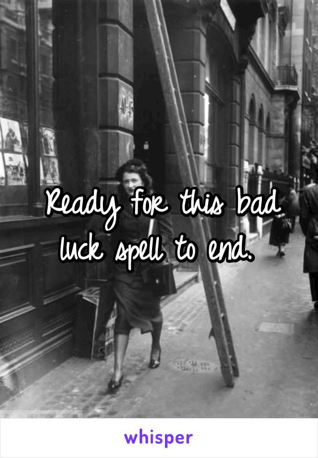 Ready for this bad luck spell to end.