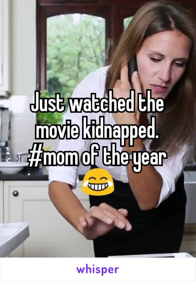 Just watched the movie kidnapped. #mom of the year 😂