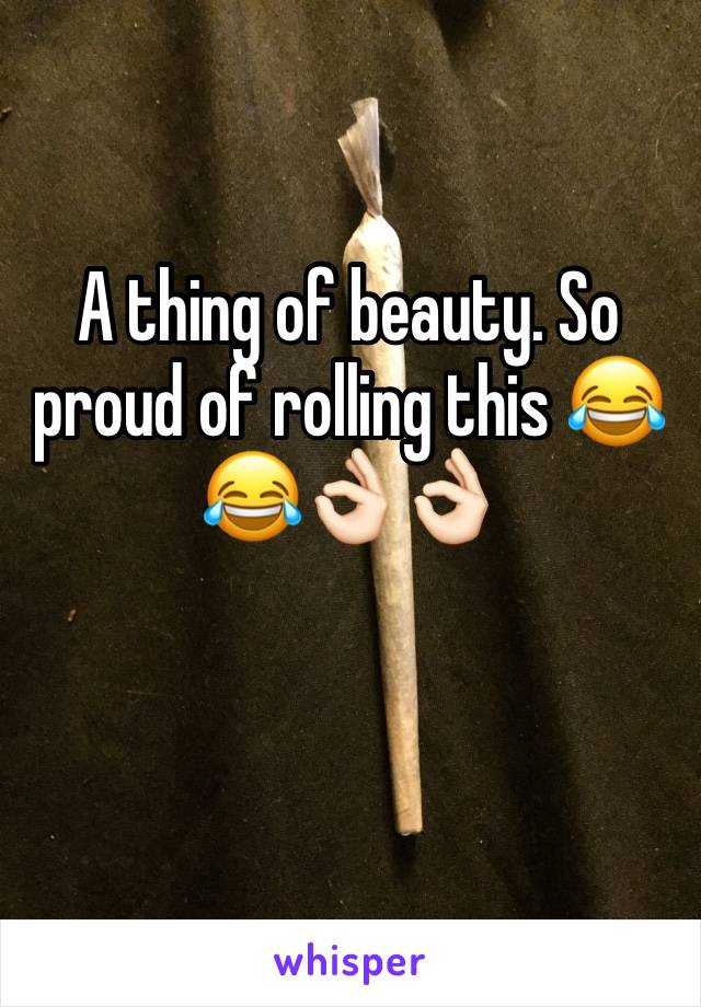 A thing of beauty. So proud of rolling this 😂😂👌🏻👌🏻