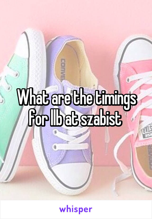 What are the timings for llb at szabist