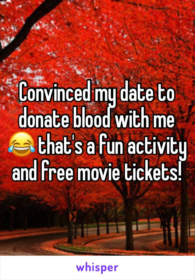 Convinced my date to donate blood with me 😂 that's a fun activity and free movie tickets!