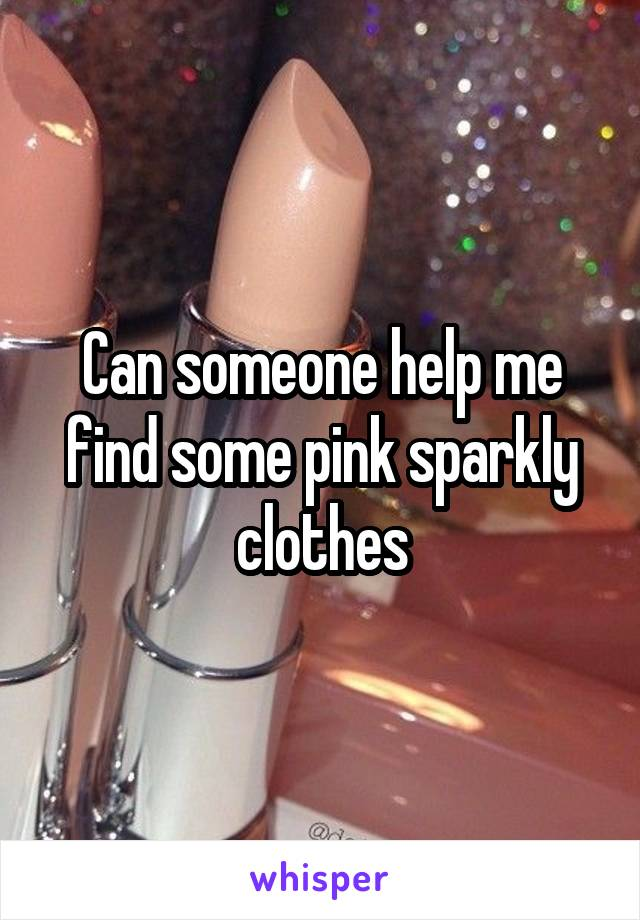 Can someone help me find some pink sparkly clothes