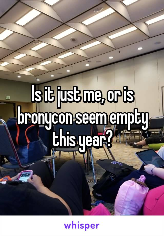 Is it just me, or is bronycon seem empty this year?