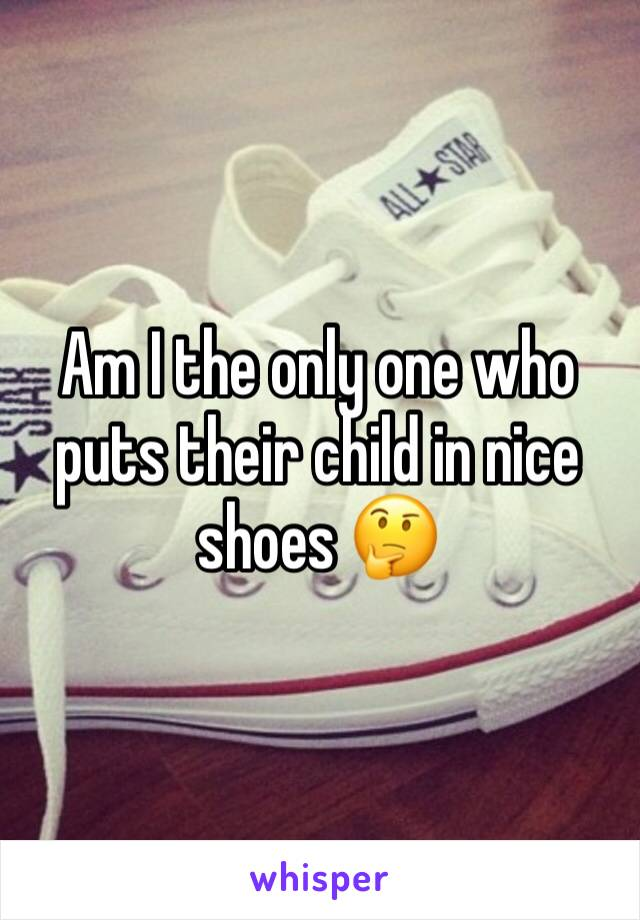 Am I the only one who puts their child in nice shoes 🤔