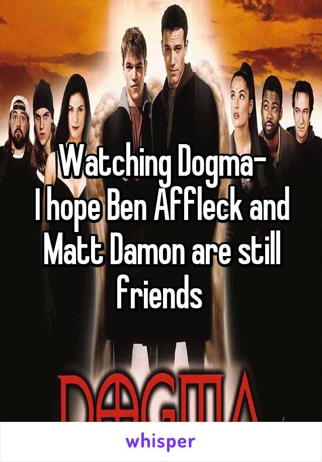 Watching Dogma- I hope Ben Affleck and Matt Damon are still friends