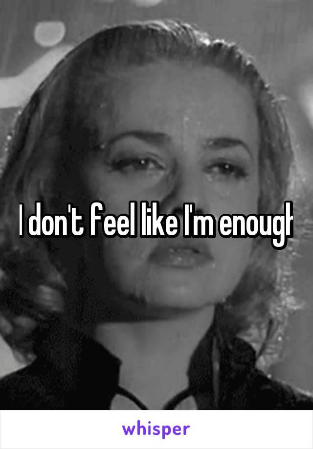 I don't feel like I'm enough