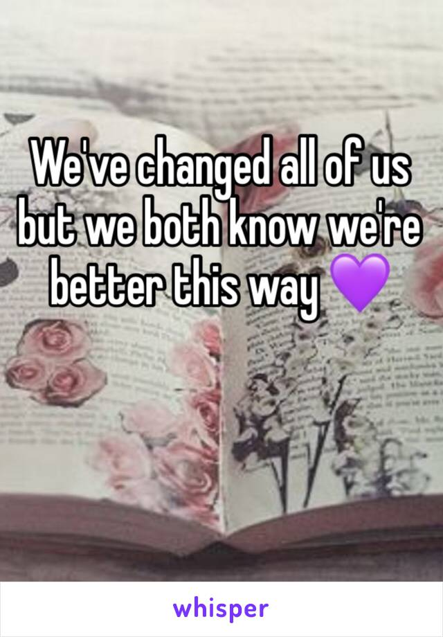 We've changed all of us but we both know we're better this way 💜