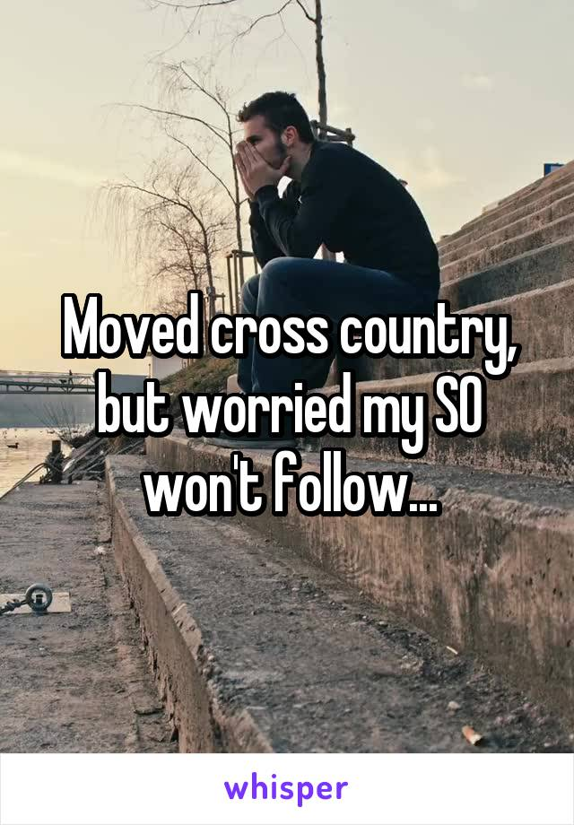 Moved cross country, but worried my SO won't follow...