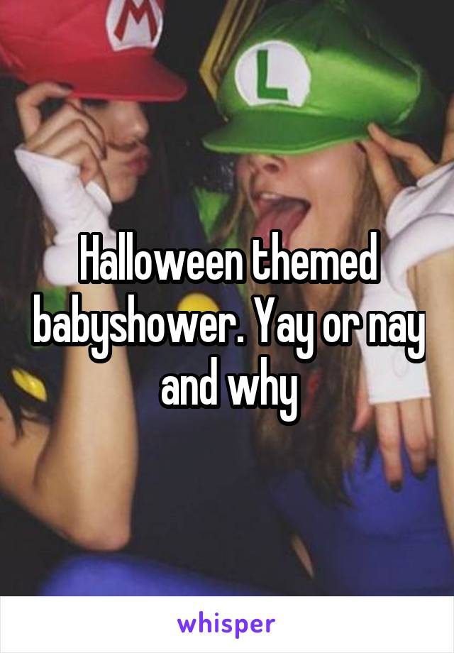 Halloween themed babyshower. Yay or nay and why