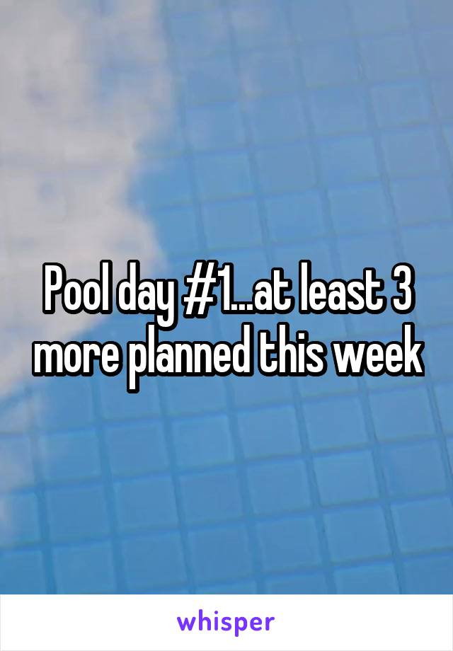 Pool day #1...at least 3 more planned this week