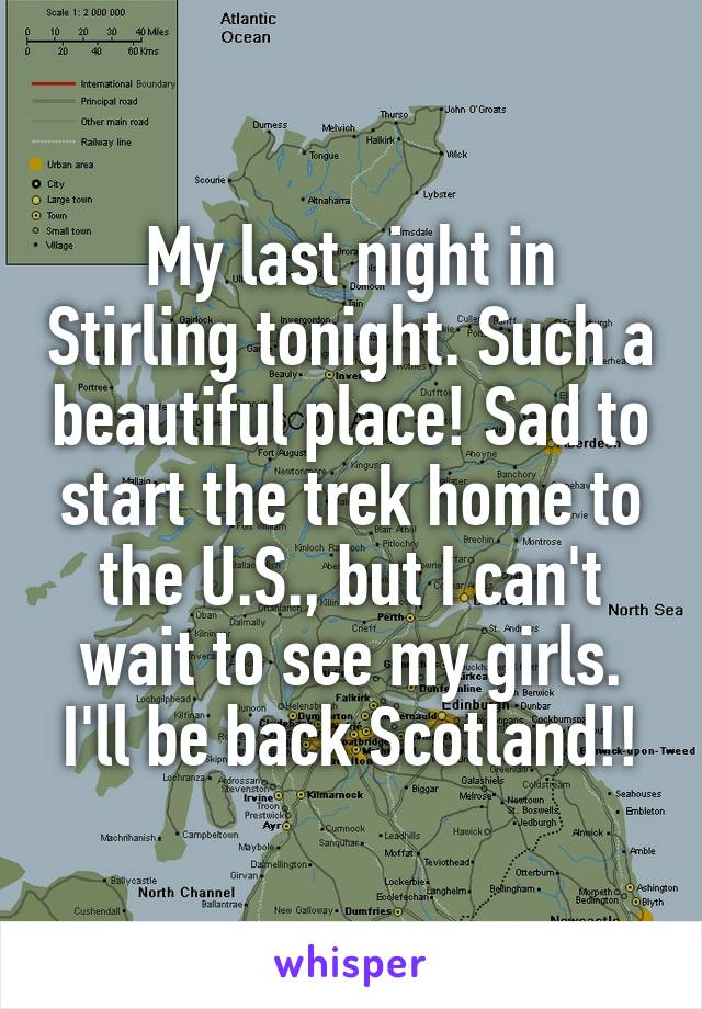 My last night in Stirling tonight. Such a beautiful place! Sad to start the trek home to the U.S., but I can't wait to see my girls. I'll be back Scotland!!