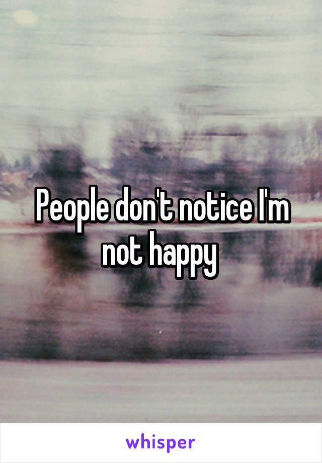 People don't notice I'm not happy