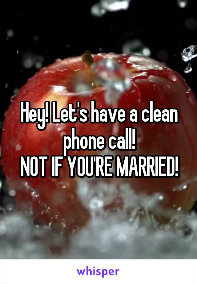 Hey! Let's have a clean phone call! NOT IF YOU'RE MARRIED!