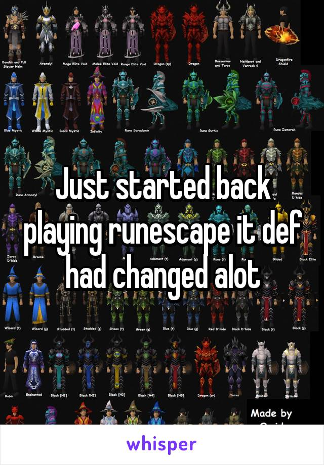 Just started back playing runescape it def had changed alot