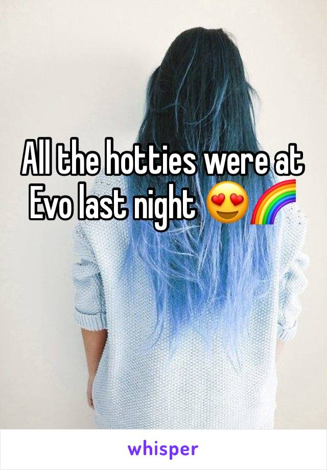 All the hotties were at Evo last night 😍🌈