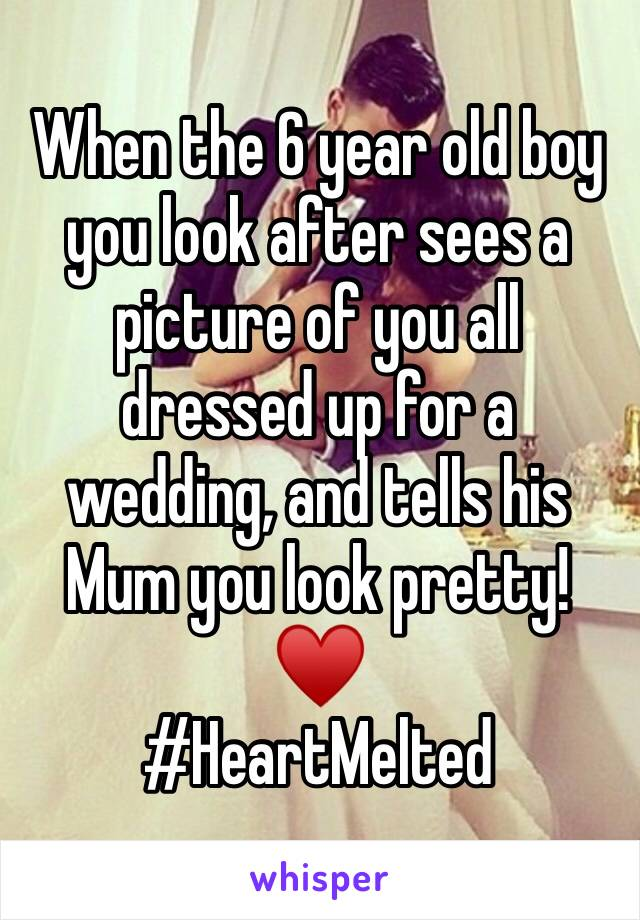 When the 6 year old boy you look after sees a picture of you all dressed up for a wedding, and tells his Mum you look pretty! ♥️ #HeartMelted