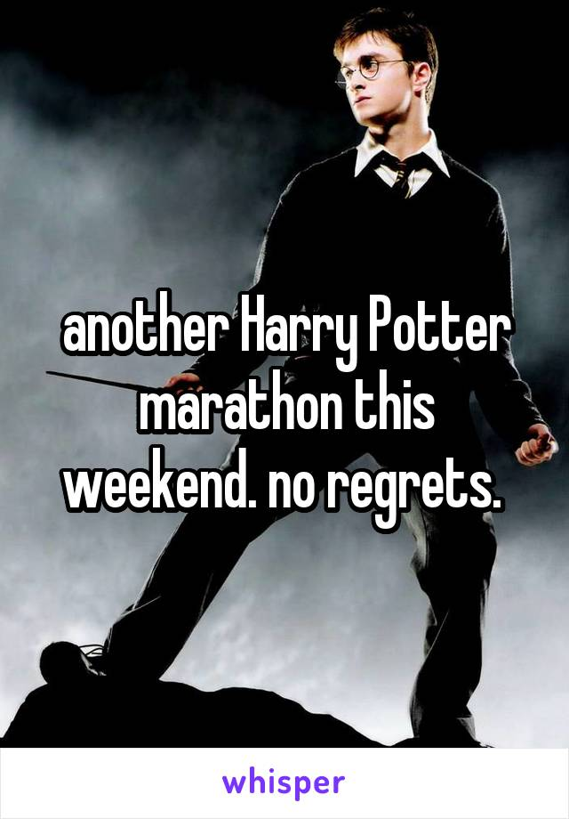 another Harry Potter marathon this weekend. no regrets.