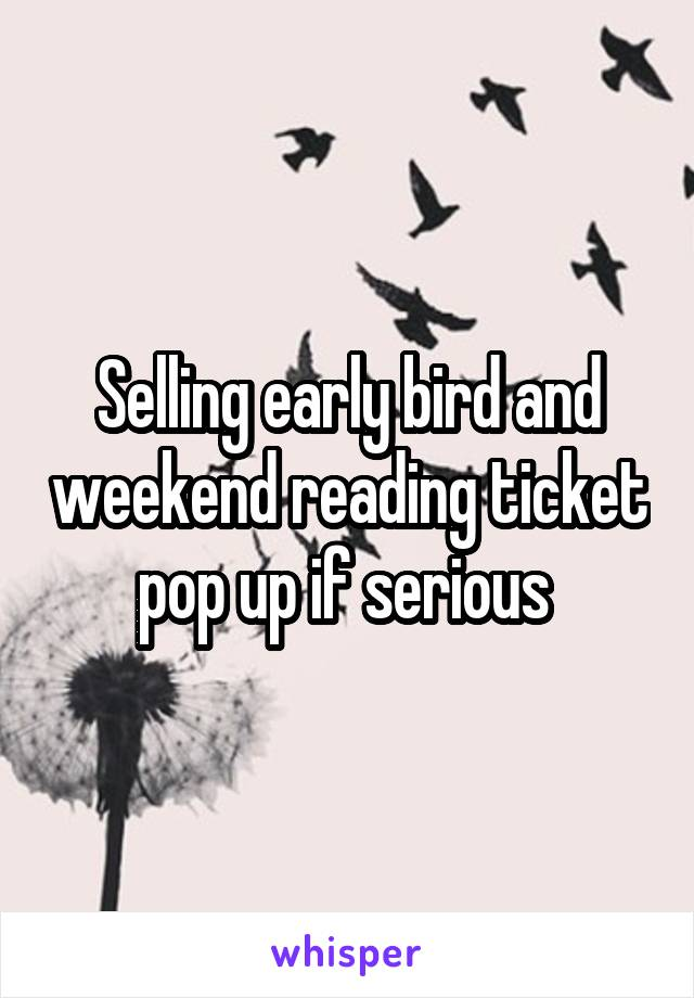 Selling early bird and weekend reading ticket pop up if serious
