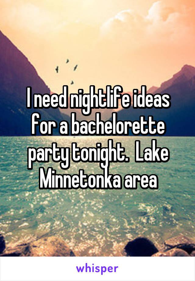 I need nightlife ideas for a bachelorette party tonight.  Lake Minnetonka area