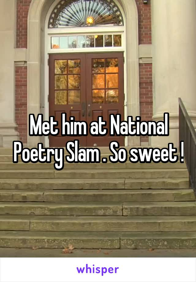 Met him at National Poetry Slam . So sweet !