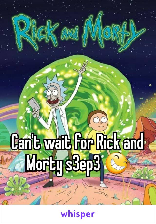 Can't wait for Rick and Morty s3ep3 😆