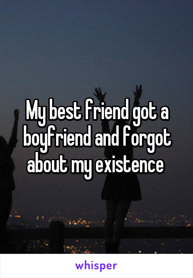 My best friend got a boyfriend and forgot about my existence