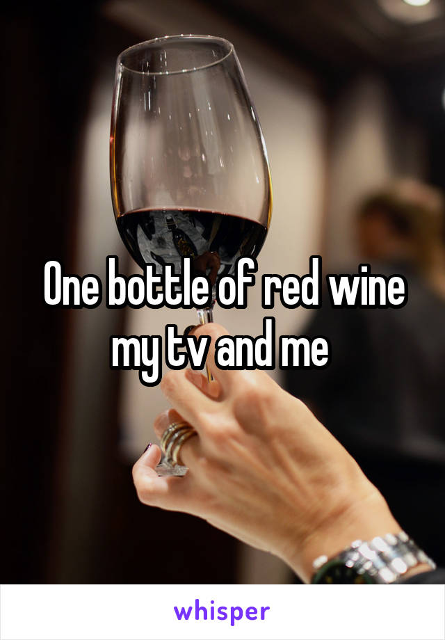 One bottle of red wine my tv and me