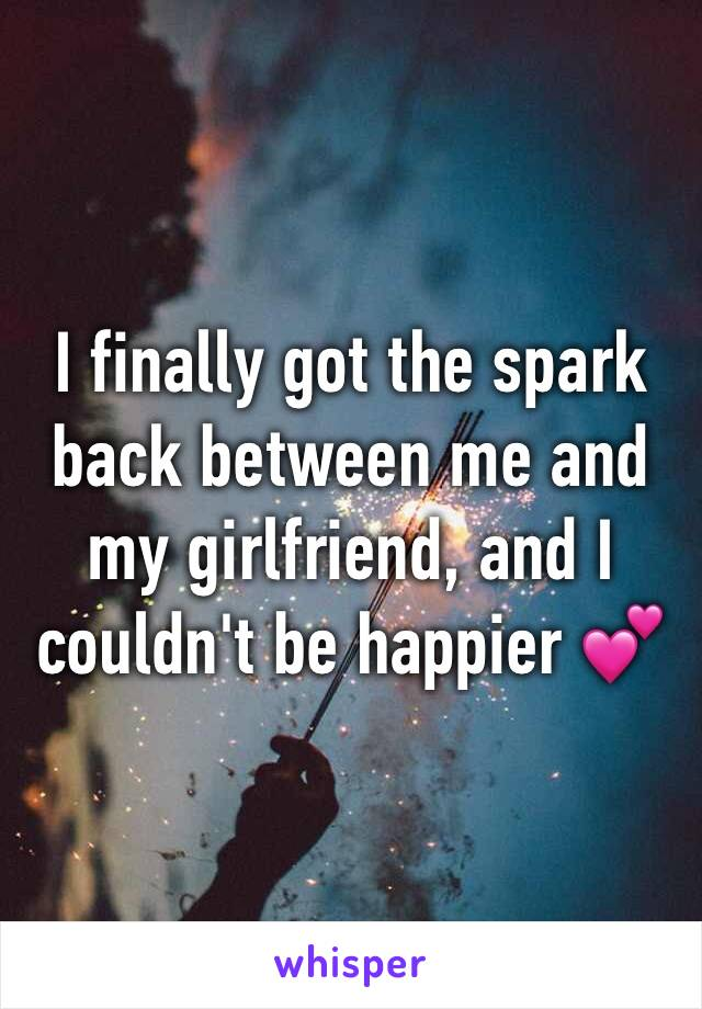I finally got the spark back between me and my girlfriend, and I couldn't be happier 💕