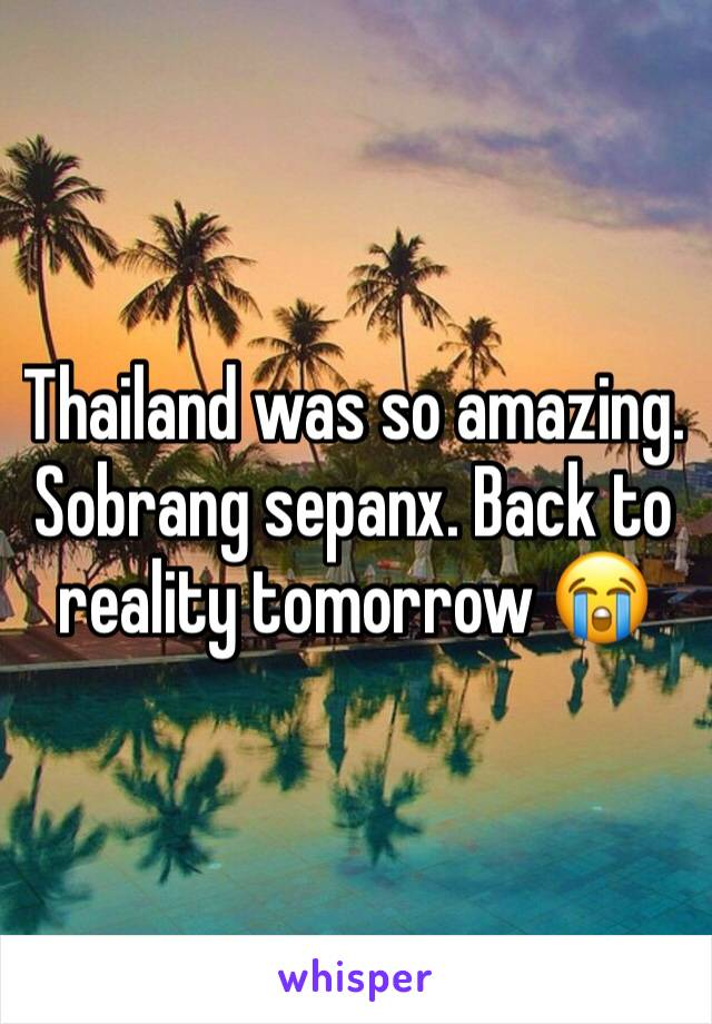 Thailand was so amazing. Sobrang sepanx. Back to reality tomorrow 😭