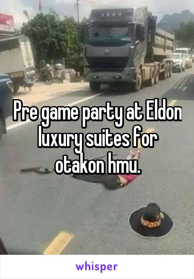 Pre game party at Eldon luxury suites for otakon hmu.