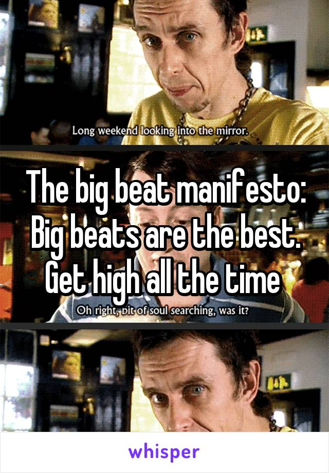 The big beat manifesto: Big beats are the best. Get high all the time