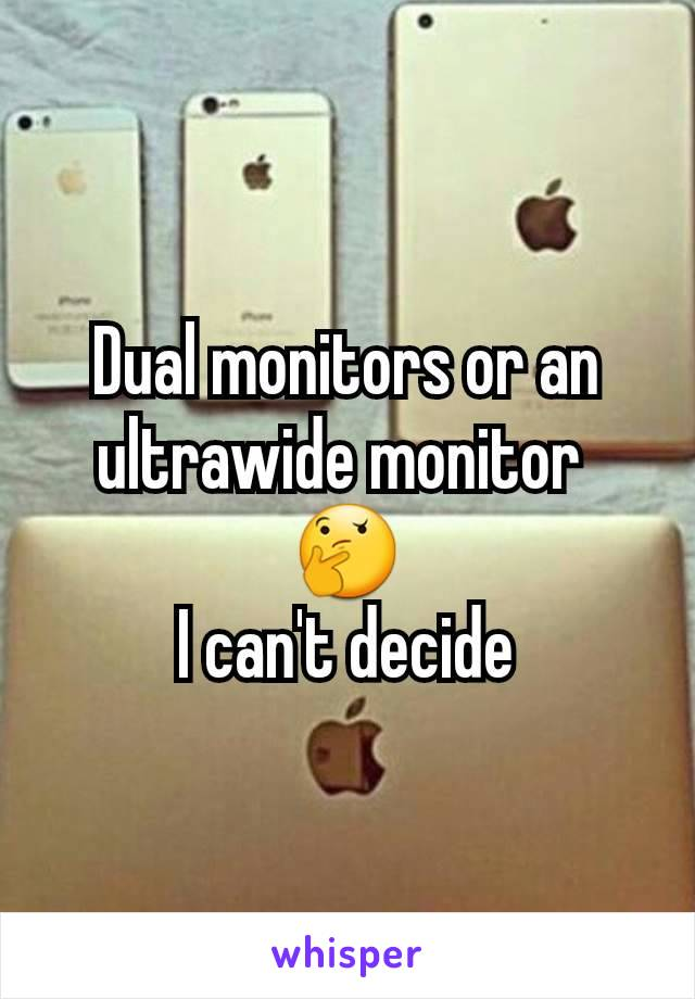 Dual monitors or an ultrawide monitor  🤔 I can't decide