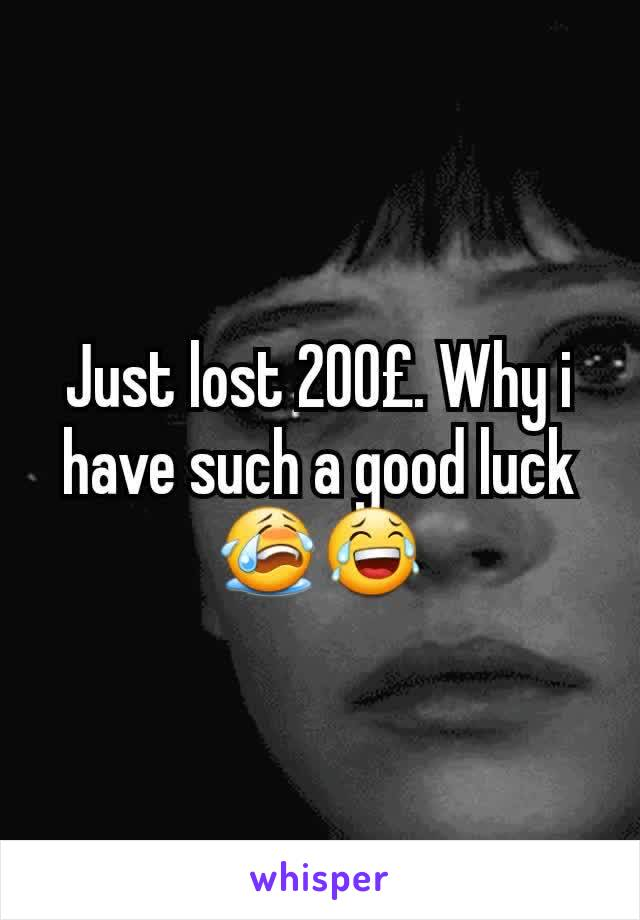 Just lost 200£. Why i have such a good luck😭😂