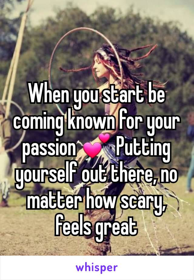 When you start be coming known for your passion 💕 Putting yourself out there, no matter how scary, feels great