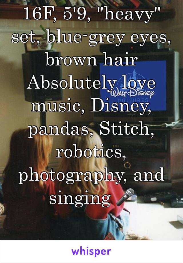 "16F, 5'9, ""heavy"" set, blue-grey eyes, brown hair Absolutely love music, Disney, pandas, Stitch, robotics, photography, and singing 🎤"