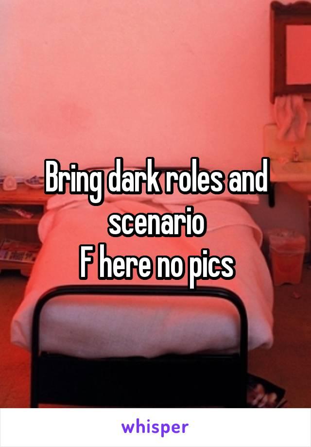 Bring dark roles and scenario F here no pics