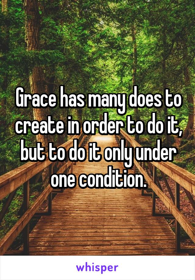 Grace has many does to create in order to do it, but to do it only under one condition.