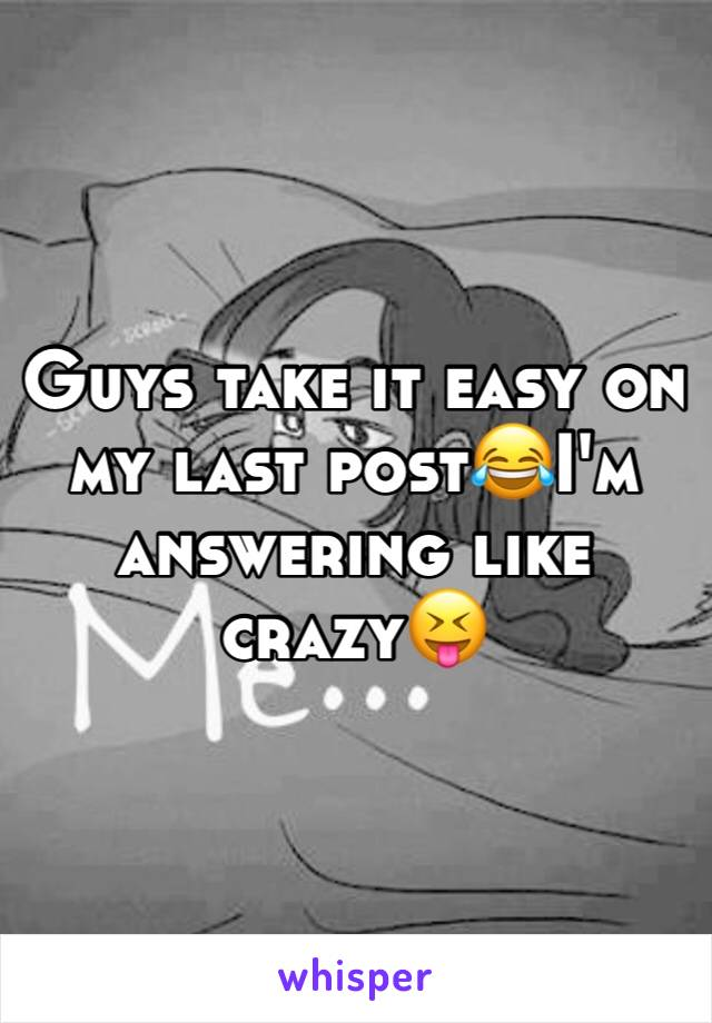 Guys take it easy on my last post😂I'm answering like crazy😝
