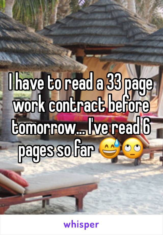I have to read a 33 page work contract before tomorrow... I've read 6 pages so far 😅🙄