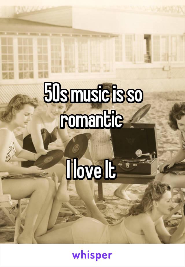 50s music is so romantic   I love It
