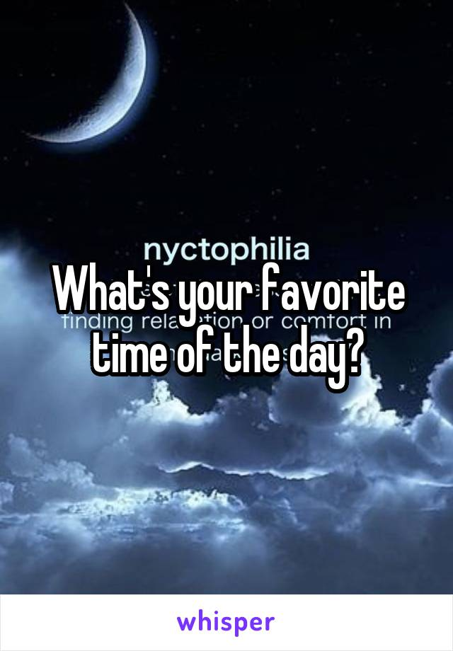 What's your favorite time of the day?