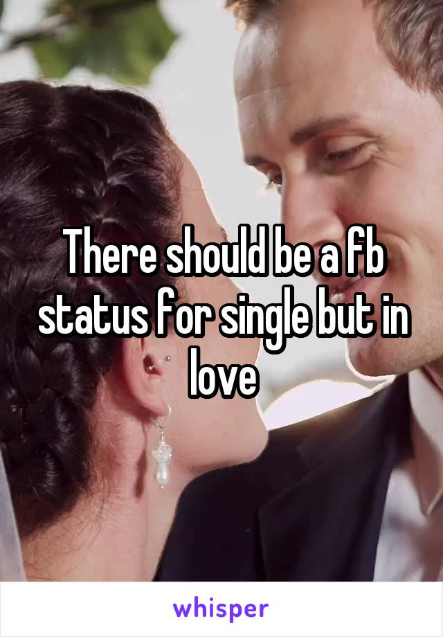 There should be a fb status for single but in love