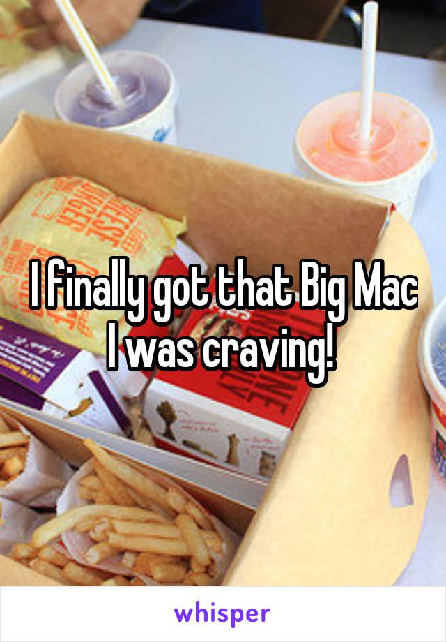 I finally got that Big Mac I was craving!