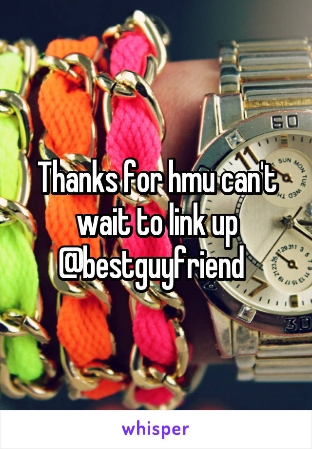 Thanks for hmu can't wait to link up @bestguyfriend